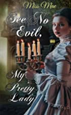 See No Evil, My Pretty Lady by Miss Mae