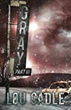Gray: Part III (Volume 3) by Lou Cadle