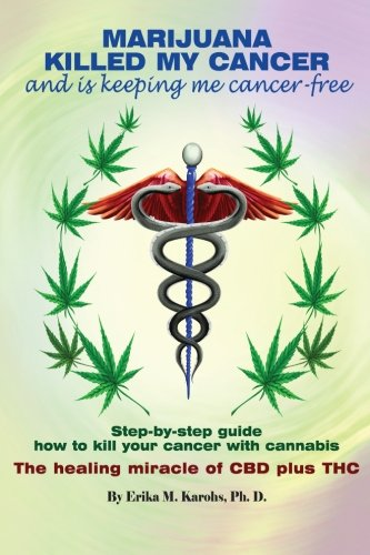 marijuana-killed-my-cancer-and-is-keeping-me-cancer-free-step-by-step-guide-how-to-kill-your-cancer-with-cannabis-the-healing-miracle-of-cbd-plus-thc