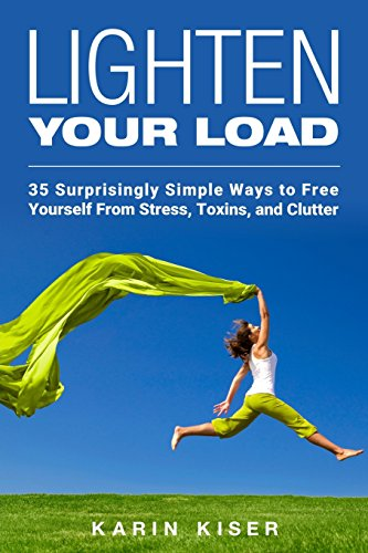 lighten-your-load-35-surprisingly-simple-ways-to-free-yourself-from-stress-toxins-and-clutter