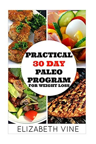 practical-30-day-paleo-program-for-weight-loss-a-beginners-guide-to-healthy-recipes-for-weight-loss-and-optimal-health