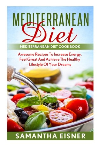 mediterranean-diet-mediterranean-diet-mediterranean-diet-cookbook-awesome-recipes-to-increase-energy-feel-great-and-achieve-the-healthy-lifestyle-awesome-recipes-lose-weight-live-healthy