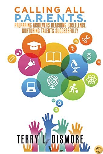 Calling All P.A.R.E.N.T.S.: Preparing Achievers Reaching Excellence Nurturing Talents Successfully