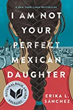 I Am Not Your Perfect Mexican Daughter by…