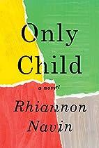 Only Child: A novel by Rhiannon Navin
