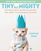 Tiny But Mighty: Kitten Lady's Guide to…