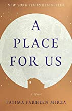 A Place for Us: A Novel by Fatima Farheen…