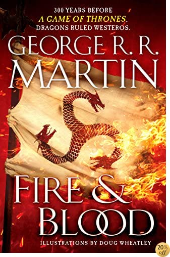 TFire and Blood: 300 Years Before A Game of Thrones (A Targaryen History) (A Song of Ice and Fire)