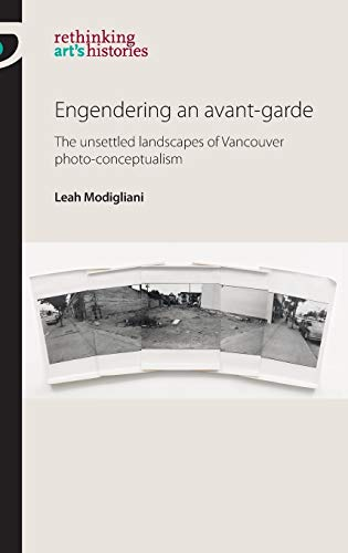 engendering-an-avant-garde-the-unsettled-lansdcapes-of-vancouver-photo-conceptualism-rethinking-arts-histories-mup