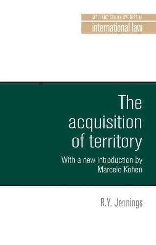 the-acquisition-of-territory-in-international-law-with-a-new-introduction-by-marcelo-g-kohen-melland-schill-studies-in-international-law-mup
