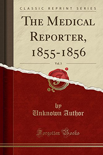 the-medical-reporter-1855-1856-vol-3-classic-reprint
