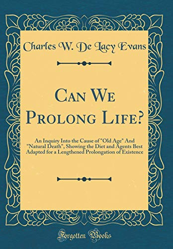 how-to-prolong-life-an-enquiry-into-the-cause-of-old-age-and-natural-death-showing-the-diet-and-agents-best-adapted-for-a-lengthened-phosphorus-distilled-water-classic-reprint