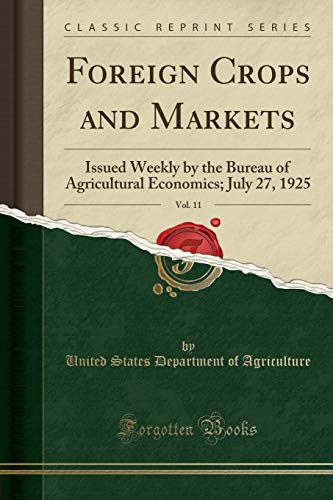 foreign-crops-and-markets-vol-11-issued-weekly-by-the-bureau-of-agricultural-economics-july-27-1925-classic-reprint