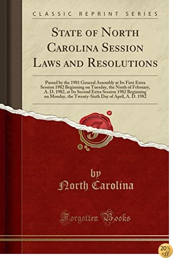 State of North Carolina Session Laws and Resolutions: Passed by the 1981 General Assembly at Its First Extra Session 1982 Beginning on Tuesday, the ... Beginning on Monday, the Twenty-Sixth Day o