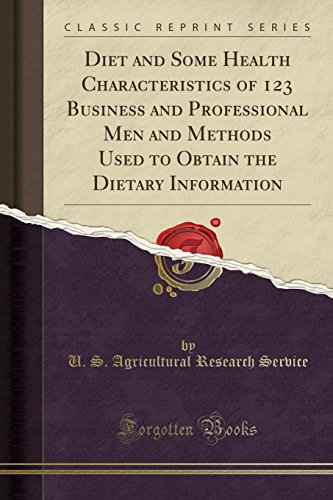 diet-and-some-health-characteristics-of-123-business-and-professional-men-and-methods-used-to-obtain-the-dietary-information-classic-reprint