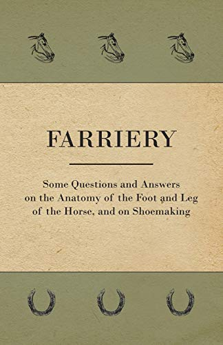 farriery-some-questions-and-answers-on-the-anatomy-of-the-foot-and-leg-of-the-horse-and-on-shoemaking