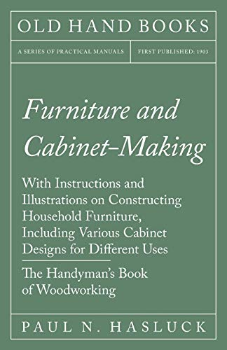furniture-and-cabinet-making-with-instructions-and-illustrations-on-constructing-household-furniture-including-various-cabinet-designs-for-different-uses-the-handymans-book-of-woodworking