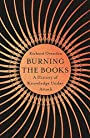 Burning the Books: A History of Knowledge Under Attack - Richard Ovenden