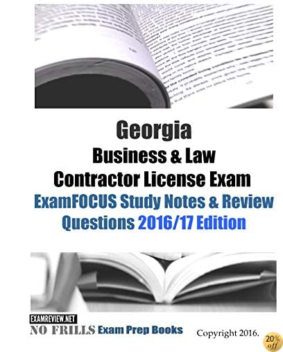 Georgia Business & Law Contractor License Exam ExamFOCUS Study Notes & Review Questions 2016/17 Edition
