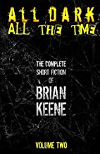 All Dark, All the Time by Brian Keene