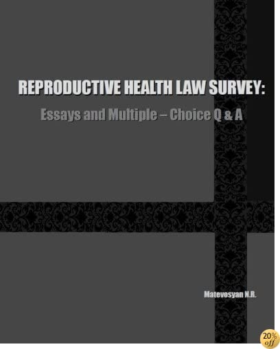 REPRODUCTIVE HEALTH LAW SURVEY: Essays and Multiple-Choice Q & A