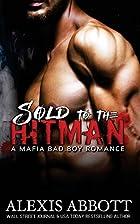Sold to the Hitman: A Mafia Hitman Romance…