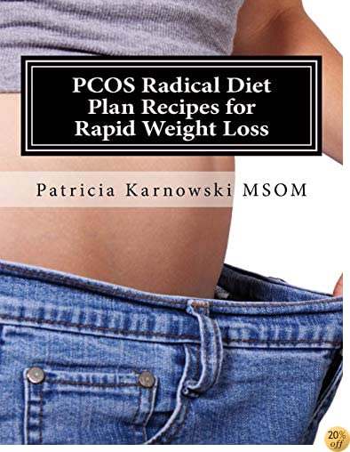 TPCOS Radical Diet Plan Recipes for Rapid Weight Loss: 35 Whole Food Plant Based Recipes (PCOS Diet Recipes) (Volume 1)