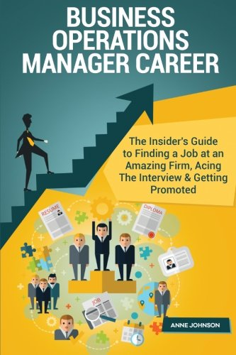 business-operations-manager-career-special-edition-the-insiders-guide-to-finding-a-job-at-an-amazing-firm-acing-the-interview-getting-promoted