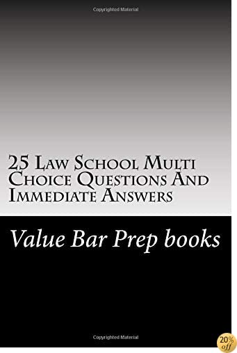 25 Law School Multi Choice Questions And Immediate Answers: A Value Bar Prep law book for the best and brightest!