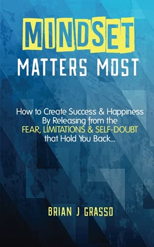 mindset-matters-most-how-to-create-success-happiness-by-releasing-from-the-fear-limitations-self-doubt-that-hold-you-back