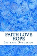 Faith Love Hope by Brittany Gunderson