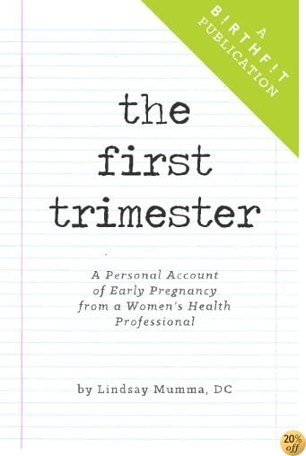 The First Trimester: A Personal Account of Early Pregnancy from a Women's Health Professional (A BIRTHFIT Publication)
