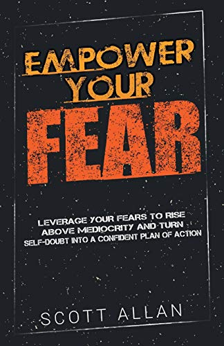 empower-your-fear-leverage-your-fears-to-rise-above-mediocrity-and-turn-self-doubt-into-a-confident-plan-of-action-go-empower-yourself-volume-2