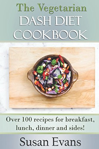 the-vegetarian-dash-diet-cookbook-over-100-recipes-for-breakfast-lunch-dinner-and-sides