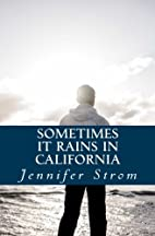 Sometimes it Rains in California by Jennifer…