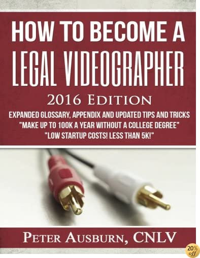 How to Become a Legal Videographer Training Manual: 2016 Edition (Volume 2)