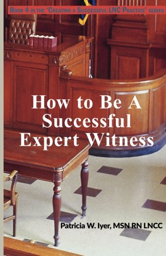 how-to-be-a-successful-expert-witness-creating-a-successful-lnc-practice-volume-4