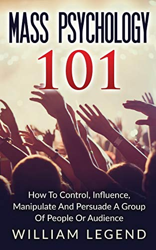 mass-psychology-101-how-to-control-influence-manipulate-and-persuade-a-group-of-people-or-audience