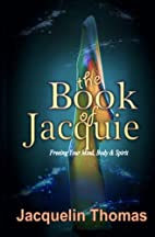 The Book of Jacquie: Freeing Your Mind, Body…