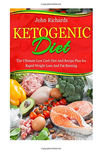 ketogenic-diet-the-ultimate-low-carb-diet-and-recipe-plan-for-rapid-weight-loss-and-fat-burning-7-day-keto-meal-plan-over-20-delicious-recipes
