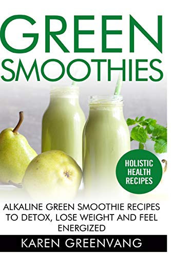 green-smoothies-alkaline-green-smoothie-recipes-to-detox-lose-weight-and-feel-energized-vegan-alkaline-smoothies-detox-volume-1