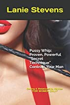 Pussy Whip - Proven, Powerful Secret…