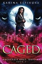 Caged (Mackenzie Grey) (Volume 2) by Karina…