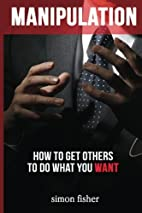 Manipulation: How To Get Others To Do What…