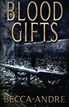 Blood Gifts by Becca Andre