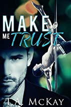 Make Me Trust (Hard To Love Book 2) by T.A.…