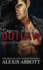 Saved by the Outlaw by Alexis Abbott