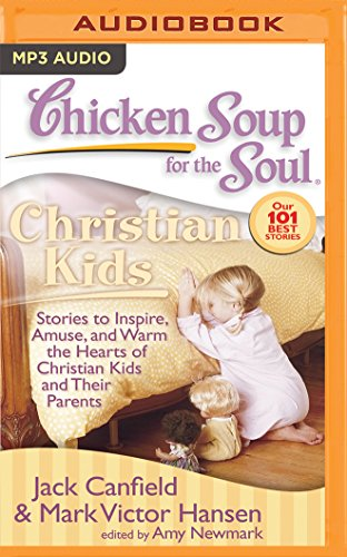 chicken-soup-for-the-soul-christian-kids-stories-to-inspire-amuse-and-warm-the-hearts-of-christian-kids-and-their-parents