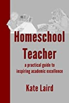 Homeschool Teacher: a practical guide to…