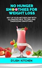 No Hunger Smoothies For Weight Loss: Rev Up…